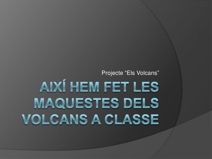 """AIXÍ HEM FET LES MAQUESTES DELS VOLCANS A CLASSE<br />Projecte """"ElsVolcans""""<br />"""