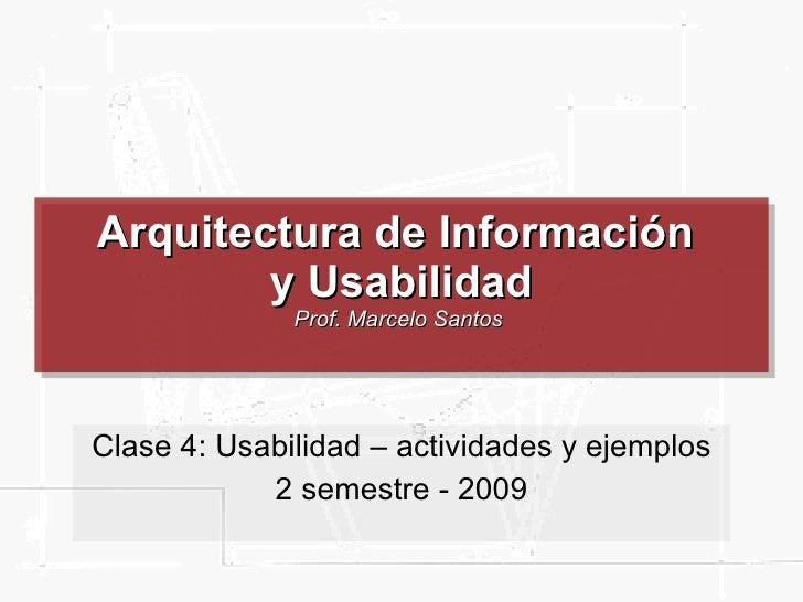 Arquitectura de Información  y Usabilidad Prof. Marcelo Santos  Clase 4: Usabilidad – actividades y ejemplos 2 semestre - ...