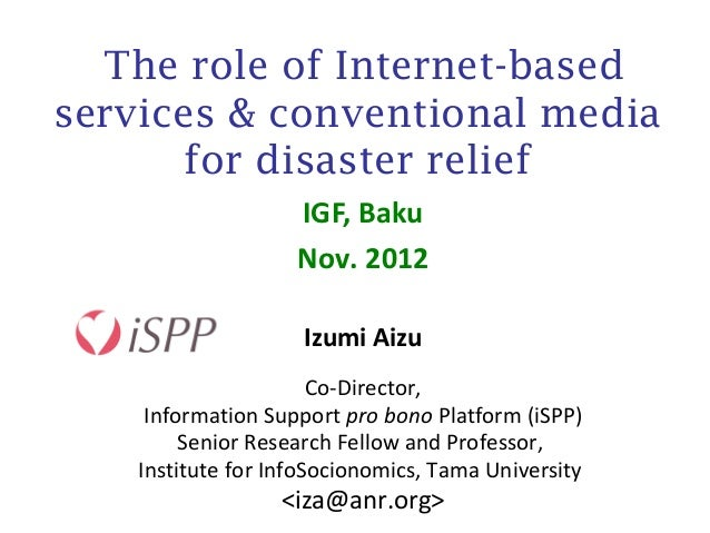 The role of Internet-basedservices & conventional media       for disaster relief                    IGF, Baku            ...