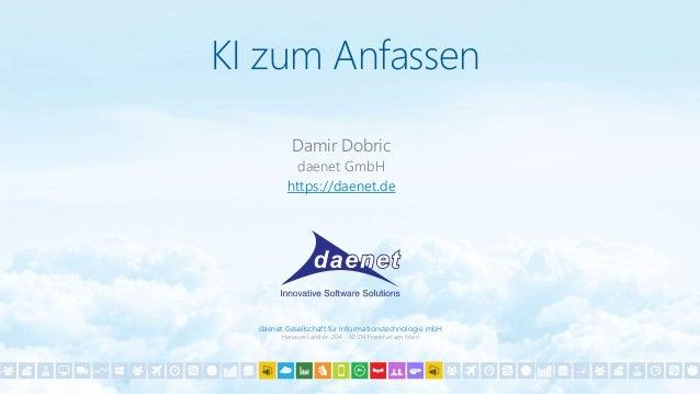 daenet Gesellschaft für Informationstechnologie mbH Hanauer Landstr. 204 60314 Frankfurt am Main KI zum Anfassen Damir Dob...