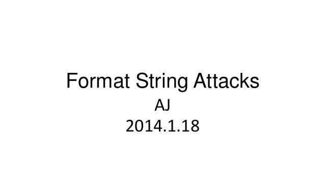 Format String Attacks AJ 2014.1.18