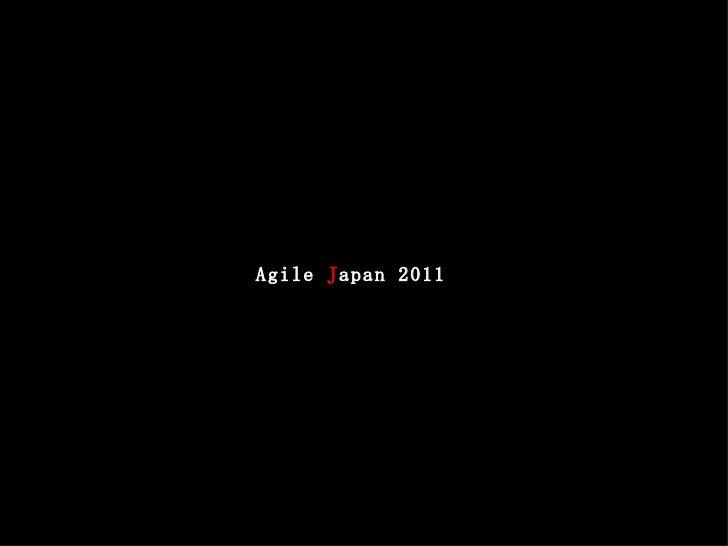 Agile  J apan 2011