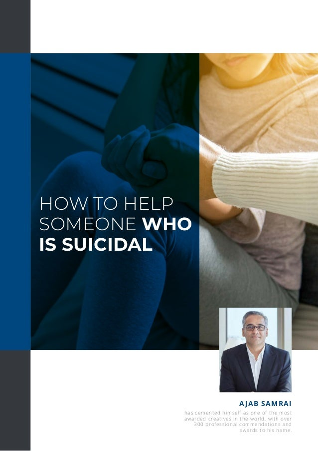 HOW TO HELP SOMEONE WHO IS SUICIDAL AJAB SAMRAI has cemented himself as one of the most awarded creatives in the world, wi...