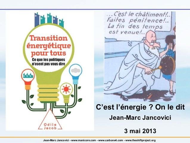 Jean-Marc Jancovici - www.manicore.com - www.carbone4.com - www.theshiftproject.org C'est l'énergie ? On le dit Jean-Marc ...