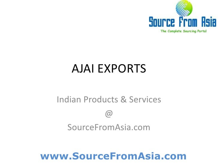 AJAI EXPORTS <br />Indian Products & Services<br />@<br />SourceFromAsia.com<br />