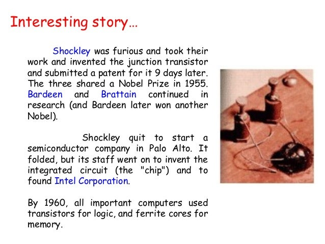 Interesting story…  Shockley was furious and took their  work and invented the junction transistor  and submitted a patent...