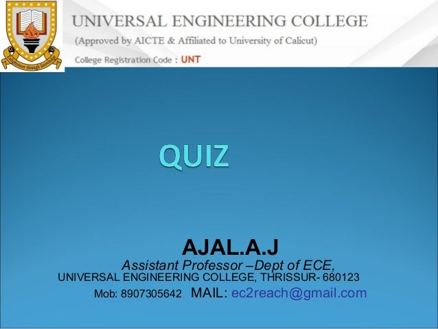 AJAL.A.J  Assistant Professor –Dept of ECE,  UNIVERSAL ENGINEERING COLLEGE, THRISSUR- 680123 Mob: 8907305642 MAIL: ec2reac...