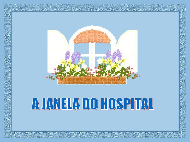 A JANELA DO HOSPITAL