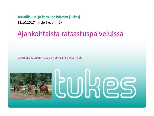 Turvallisuus- ja kemikaalivirasto (Tukes) Ajankohtaista ratsastuspalveluissa Kuvat: SRL kuvapankki/Sonja Holma, Kielo Kest...