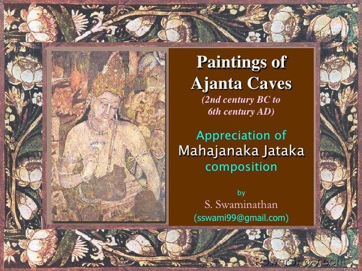 Paintings of Ajanta Caves(2nd century BC to 6th century AD)Appreciation ofMahajanaka JatakacompositionbyS. Swaminathan(ssw...