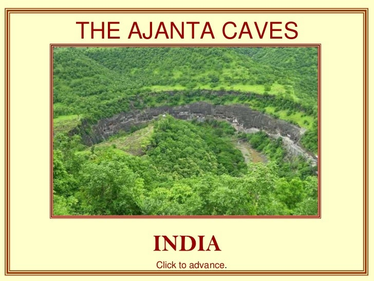 THE AJANTA CAVES     INDIA     Click to advance.