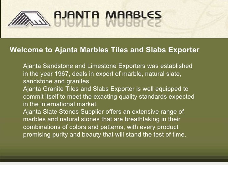 Ajanta   Sandstone and Limestone Exporters   was established in the year 1967, deals in export of marble, natural slate, s...
