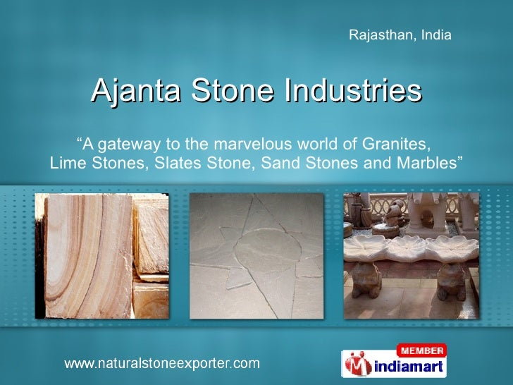 "Ajanta Stone Industries "" A gateway to the marvelous world of Granites,  Lime Stones, Slates Stone, Sand Stones and Marbles"""