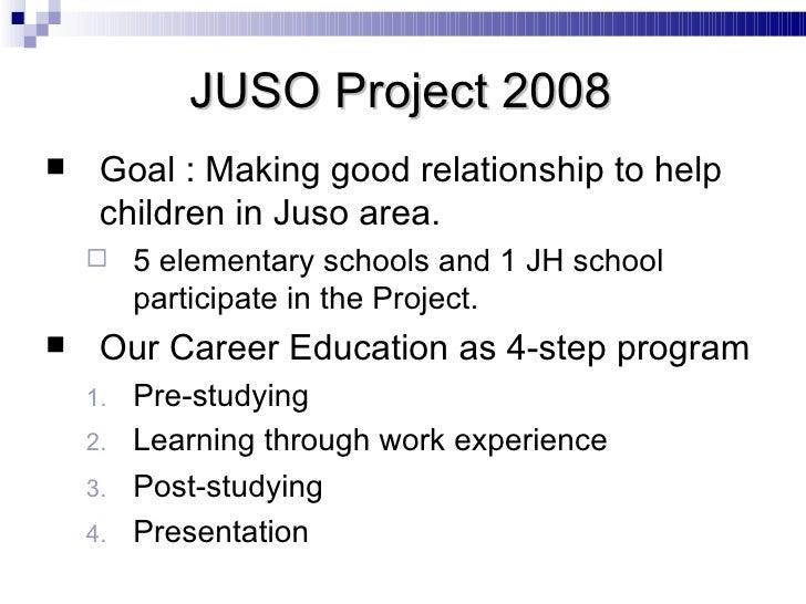 <ul><li>Goal : Making good relationship to help children in Juso area. </li></ul><ul><ul><li>5 elementary schools and 1 JH...