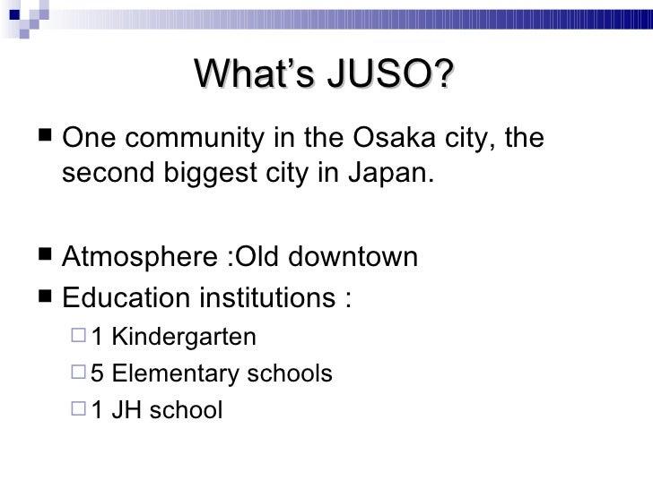 <ul><li>One community in the Osaka city, the second biggest city in Japan. </li></ul><ul><li>Atmosphere :Old downtown </li...