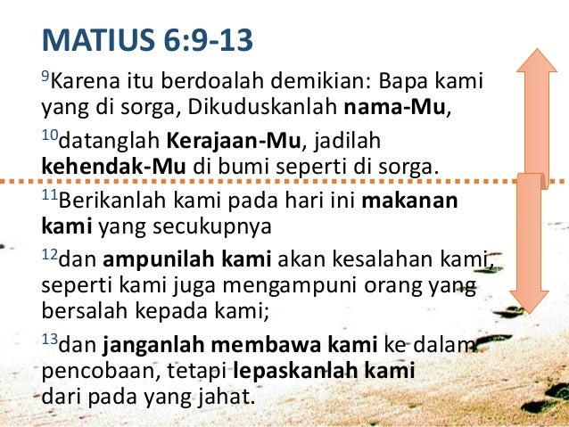 LUKAS 11:2 Apabila kamu berdoa, katakanlah: Bapa, dikuduskanlah nama-Mu; datanglah Kerajaan-Mu. MATIUS 6:9-10 ... berdoala...