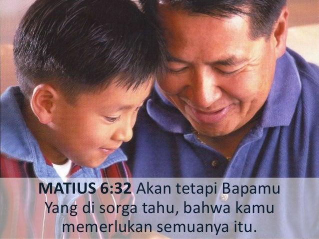 LUKAS 11:3-4 Berikanlah kami setiap hari makanan kami yang secukupnya dan ampunilah kami akan dosa kami, sebab kami pun me...