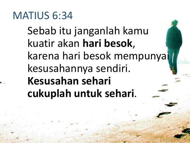 MATIUS 6:11-13 Berikanlah kami pada hari ini makanan kami yang secukupnya dan ampunilah kami akan kesalahan kami, seperti ...