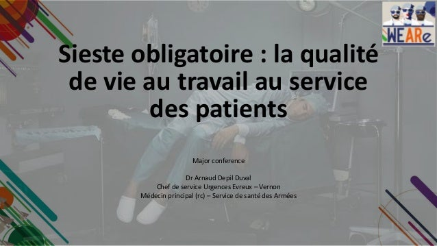 Sieste obligatoire : la qualité de vie au travail au service des patients Major conference Dr Arnaud Depil Duval Chef de s...