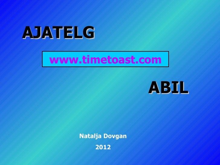 AJATELG  www.timetoast.com                       ABIL      Natalja Dovgan          2012