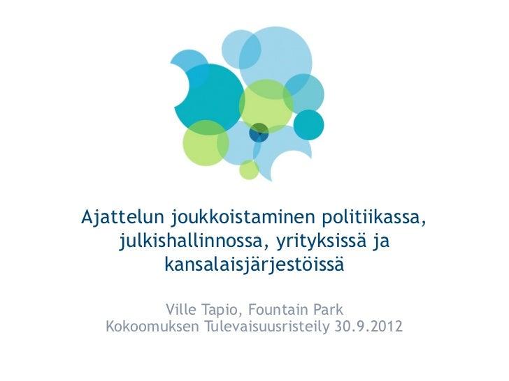 Ajattelun joukkoistaminen politiikassa,    julkishallinnossa, yrityksissä ja          kansalaisjärjestöissä         Ville ...
