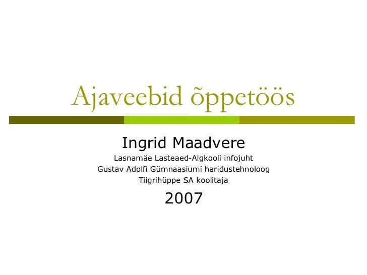 Ajaveebid õppetöös Ingrid Maadvere Lasnamäe Lasteaed-Algkooli infojuht Gustav Adolfi Gümnaasiumi haridustehnoloog Tiigrihü...