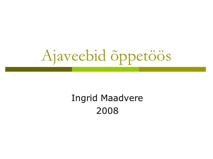 Ajaveebid õppetöös Ingrid Maadvere 2008