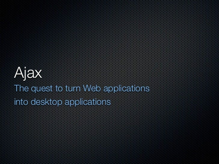 Ajax The quest to turn Web applications into desktop applications