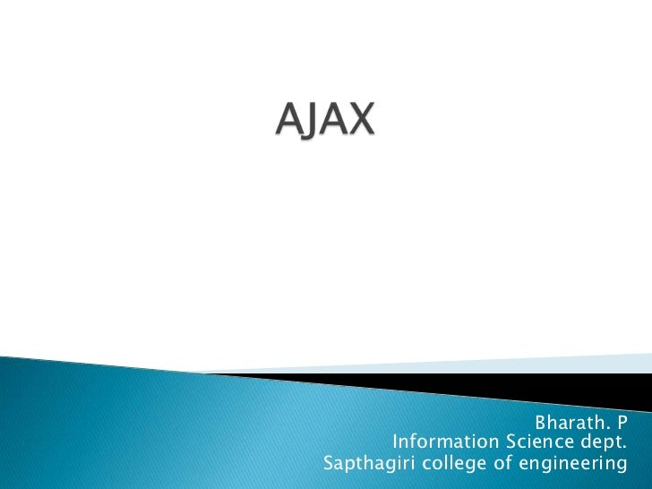 AJAX<br />Bharath. P                                             Information Science dept.<br />Sapthagiri college of engi...