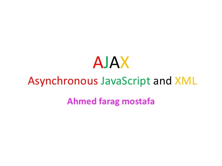 AJAXAsynchronous JavaScript and XML       Ahmed farag mostafa