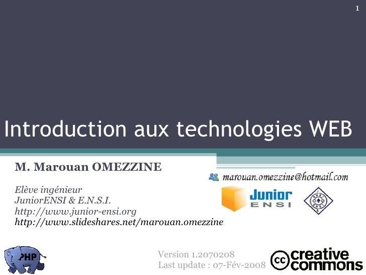 Introduction aux technologies WEB M. Marouan OMEZZINE Elève ingénieur JuniorENSI & E.N.S.I. http://www.junior-ensi.org htt...