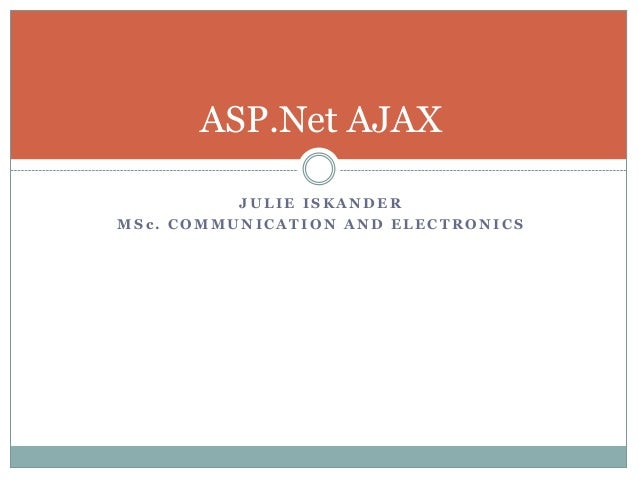 ASP.Net AJAX          JULIE ISKANDERMSc. COMMUNICATION AND ELECTRONICS