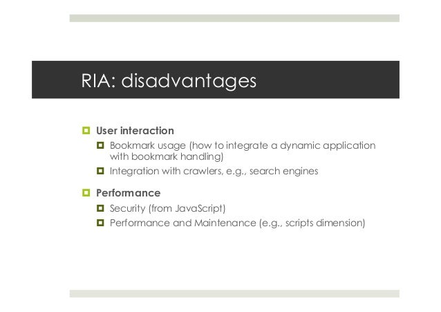 RIA: disadvantages ¤ User interaction ¤ Bookmark usage (how to integrate a dynamic application with bookmark handling)...