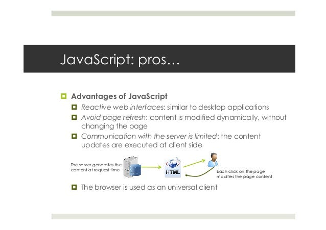 JavaScript: pros… ¤ Advantages of JavaScript ¤ Reactive web interfaces: similar to desktop applications ¤ Avoid page...