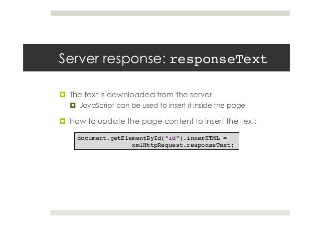 Server response: responseText! ¤ The text is downloaded from the server ¤ JavaScript can be used to insert it inside t...