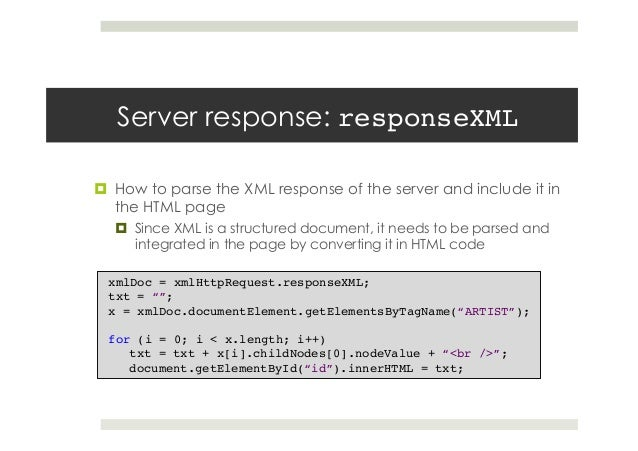 Server response: responseXML! ¤ How to parse the XML response of the server and include it in the HTML page ¤ Since XM...