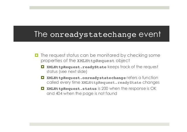 The onreadystatechange event ¤ The request status can be monitored by checking some properties of the XMLHttpRequest obj...