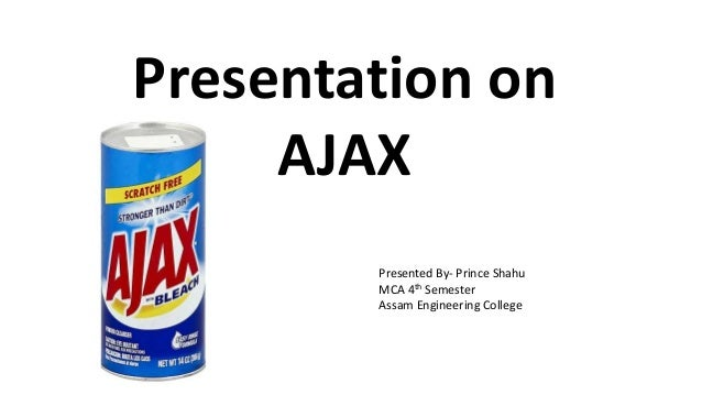 Presentation on AJAX Presented By- Prince Shahu MCA 4th Semester Assam Engineering College
