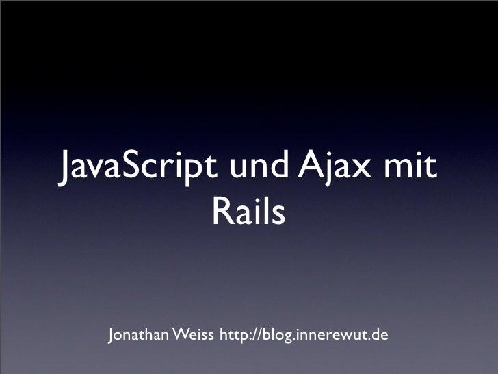 JavaScript und Ajax mit           Rails    Jonathan Weiss http://blog.innerewut.de