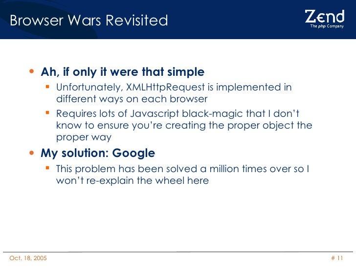 Browser Wars Revisited <ul><li>Ah, if only it were that simple </li></ul><ul><ul><li>Unfortunately, XMLHttpRequest is impl...