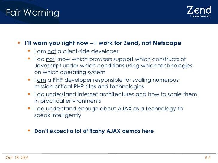 Fair Warning <ul><li>I'll warn you right now – I work for Zend, not Netscape </li></ul><ul><ul><li>I am  not  a client-sid...