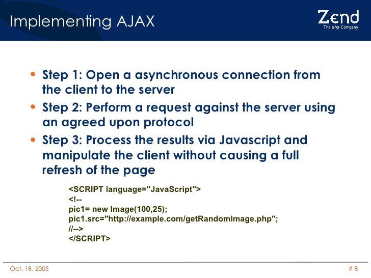 Implementing AJAX <ul><li>Step 1: Open a asynchronous connection from the client to the server </li></ul><ul><li>Step 2: P...