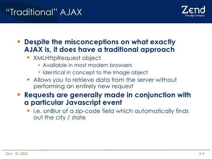 """"""" Traditional"""" AJAX <ul><li>Despite the misconceptions on what exactly AJAX is, it does have a traditional approach </li><..."""