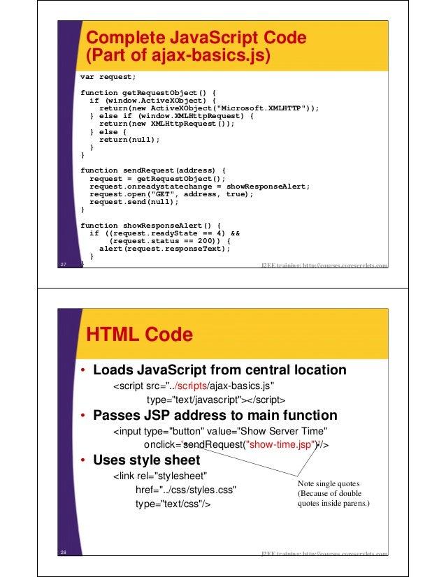 Complete JavaScript Code      (Part of ajax-basics.js)     var request;     function getRequestObject() {       if (window...