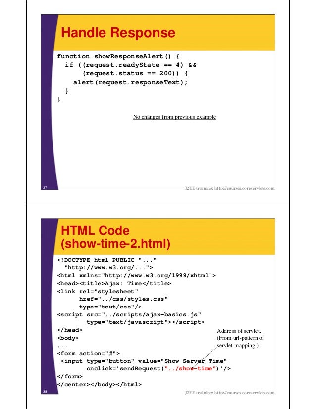 Handle Response     function showResponseAlert() {       if ((request.readyState == 4) &&           (request.status == 200...
