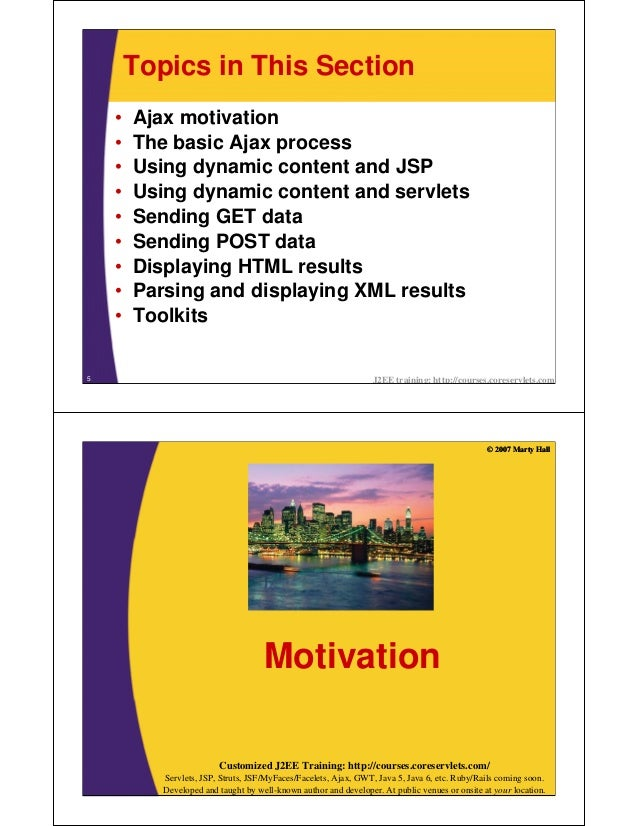 Topics in This Section    •   Ajax motivation    •   The basic Ajax process    •   Using dynamic content and JSP    •   Us...