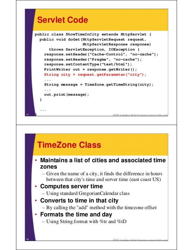 Servlet Code     public class ShowTimeInCity extends HttpServlet {       public void doGet(HttpServletRequest request,    ...