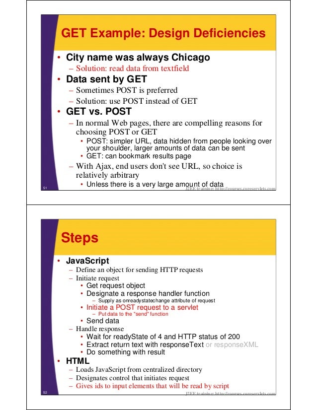 GET Example: Design Deficiencies     • City name was always Chicago       – Solution: read data from textfield     • Data ...