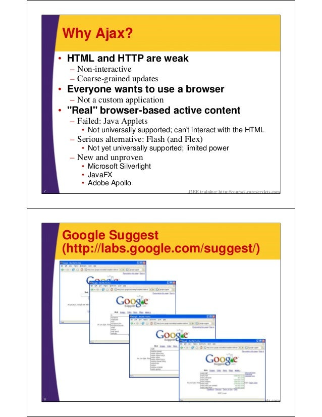 Why Ajax?    • HTML and HTTP are weak      – Non-interactive      – Coarse-grained updates    • Everyone wants to use a br...