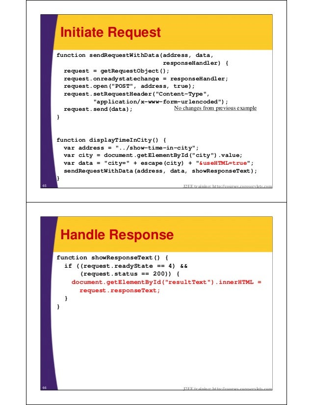 Initiate Request     function sendRequestWithData(address, data,                                  responseHandler) {      ...